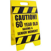 Age 60 Senior Moment Caution Sign
